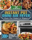 Instant Pot Omni Air Fryer Toaster Oven Cookbook for Beginners: 300+ Effortless, Crispy and Healthy Air Fryer Toaster Oven Recipes for Quick and Healt Cover Image
