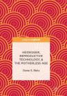 Heidegger, Reproductive Technology, & the Motherless Age Cover Image