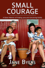 Small Courage: A Queer Memoir of Finding Love and Conceiving Family Cover Image