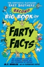 The Fantastic Flatulent Fart Brothers' Second Big Book of Farty Facts: An Illustrated Guide to the Science, History, Art, and Literature of Farting; U Cover Image