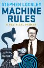 Machine Rules: A political primer Cover Image