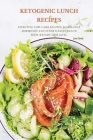 Ketogenic Recipes For Lunch: Effective Low-Carb Recipes To Balance Hormones And Effortlessly Reach Your Weight Loss Goal. Cover Image