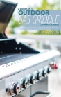 Outdoor Gas Griddle Cookbook Bible: 2 Books in 1: Grill Meat and Discover how to Cook 200Mouth-Watering Pork, Lamb, Turkey Recipes from Beginners To A Cover Image