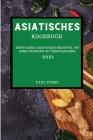 Asiatisches Kochbuch 2021: Köstliche Asiatische Rezepte, Um Ihre Freunde Zu Überraschen (Asian Recipes 2021 German Edition) Cover Image