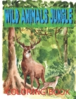 Wild Animals Jungle Coloring Book: Wild Animals Advanced Coloring Pages for Teenagers, weens, Older Kids & Boys, Zoo Animal Designs, Lions, Tigers, .. Cover Image