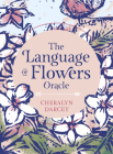 The Language of Flowers Oracle: Sacred botanical guidance and support (Rockpool Oracle Card Series) Cover Image