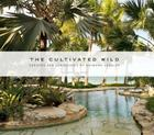 The Cultivated Wild: Gardens and Landscapes by Raymond Jungles Cover Image
