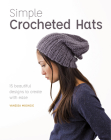 Simple Crocheted Hats: 15 Beautiful Designs to Create with Ease Cover Image