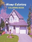 Home Exteriors Coloring Book: An Adult Coloring Book with Beautiful Houses, Cozy Cabins, Luxurious Mansions, Country Homes, and More! (Coloring Book Cover Image