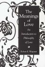 The Meanings of Love: An Introduction to Philosophy of Love Cover Image