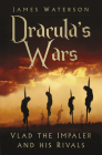 Dracula's Wars: Vlad the Impaler and his Rivals Cover Image