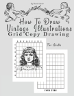 How To Draw Vintage Illustrations, Grid Copy Drawing: an Adults Activity Book to learn how to draw by a Grid Method (8.5 x 11