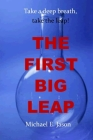 The First Big Leap: Fear, perhaps brings about the most remarkable feeling and will make you want to take a big leap. It has an exceptiona Cover Image