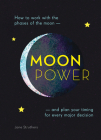 Moonpower: How to Work with the Phases of the Moon and Plan Your Timing for Every Major Decision Cover Image
