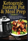 Ketogenic Instant Pot & Meal Prep - 2 books in 1: Discover over 1oo Easy, Delicious, and Healthy Recipes for beginners, plus The essential 30 Days Ket Cover Image
