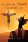 The Law and Grace: Friends or Enemies? Cover Image