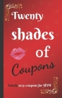 Twenty shades of COUPONS lovely SEXY coupons...for HIM: 20 love and sex coupons for HIM, the best idea for a sexy couple gift / for your boyfriend or Cover Image