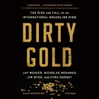 Dirty Gold Lib/E: The Rise and Fall of an International Smuggling Ring Cover Image