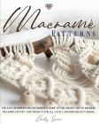 Macramè Patterns: The Easy Beginner's and Intermediate Guide to The Ancient Art of Macramé. Including Step-by-Step Projects for All Leve Cover Image