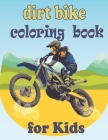 dirt bike coloring book for kids: Fun Coloring Book for Kids Ages 4 - 8, race bikes. Great gift. (Motocross For Toddler ) Cover Image
