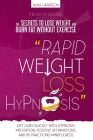 Rapid Weight Loss Hypnosis: The Secrets to Lose Weight and Burn Fat Without Exercise. Get Lean Quickly with Hypnosis, Meditation, Positive Affirma Cover Image