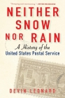 Neither Snow Nor Rain: A History of the United States Postal Service Cover Image