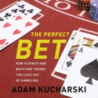 The Perfect Bet Lib/E: How Science and Math Are Taking the Luck Out of Gambling Cover Image
