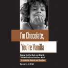 I'm Chocolate, You're Vanilla Lib/E: Raising Healthy Black and Biracial Children in a Race-Conscious World Cover Image