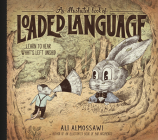 An Illustrated Book of Loaded Language: Learn to Hear What's Left Unsaid (Bad Arguments) Cover Image