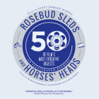 Rosebud Sleds and Horses' Heads: 50 of Film's Most Evocative Objects - An Illustrated Journey Cover Image