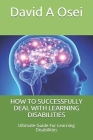 How to Successfully Deal with Learning Disabilities: Ultimate Guide For Learning Disabilities Cover Image