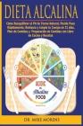Dieta Alcalina: Cómo Reequilibrar el PH de Forma Natural, Pierde Peso Rápidamente, Restaura y Limpia tu Cuerpo en 21 días, Plan de Com Cover Image