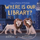 Where Is Our Library?: A Story of Patience and Fortitude Cover Image