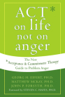 Act on Life Not on Anger: The New Acceptance and Commitment Therapy Guide to Problem Anger Cover Image
