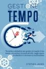 Gestione del Tempo: Tecniche e abitudini per gestire al meglio il tuo tempo, aumentare la produttività, raggiungere gli obiettivi e ritrov Cover Image