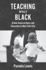 Teaching While Black: A New Voice on Race and Education in New York City Cover Image