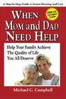 When Mom and Dad Need Help: Help Your Family Achieve the Quality of Life You All Deserve: A Step-By-Step Guide to Senior Housing and Care [With CDROM] Cover Image