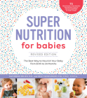 Super Nutrition for Babies, Revised Edition: The Best Way to Nourish Your Baby from Birth to 24 Months Cover Image