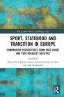 Sport, Statehood and Transition in Europe: Comparative Perspectives from Post-Soviet and Post-Socialist Societies (Routledge Research in Sport Politics and Policy) Cover Image