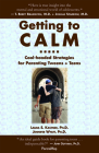 Getting to Calm: Cool-Headed Strategies for Parenting Tweens + Teens Cover Image