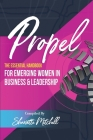 Propel: The Essential Handbook for Emerging Women in Business & Leadership Cover Image