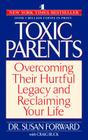 Toxic Parents: Overcoming Their Hurtful Legacy and Reclaiming Your Life Cover Image