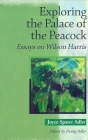 Exploring the Palace of the Peacock: Essays on Wilson Harris Cover Image