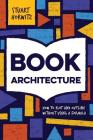 Book Architecture: How to Plot and Outline Without Using a Formula Cover Image