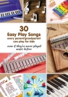 30 Easy Play Songs every parent/grandparent can play for kids even if they've never played music before: Beginner Sheet Music for piano, melodica, kal Cover Image
