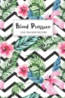 Blood Pressure Log Tracker Record: Tropical Flowers Cover - One Year Daily Tracking Record Book For Blood Pressure Log - Undated Notebook 4 Reading a Cover Image