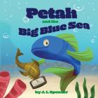 Petah and the Big Blue Sea: Join Petah and His Friends as He Discovers One of Life's Greatest Secrets to Success! Cover Image