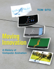 Moving Innovation: A History of Computer Animation Cover Image