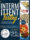 Intermittent Fasting: Experience the Power of Intermittent Fasting and Improve Your Wellbeing, with 200 Specially Designed Recipes and a 30- Cover Image