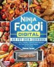 Ninja Foodi Digital Air Fry Oven Cookbook: Crispy, Easy, Healthy, Fast & Fresh Recipes for Your Ninja Foodi Digital Air Fry Oven Cover Image